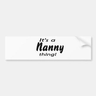 It's a nanny thing! bumper sticker