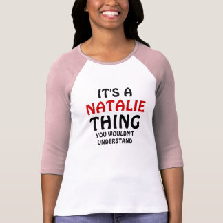 It's a Natalie thing you wouldn't understand T-Shirt