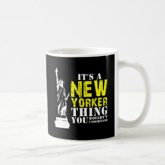 IT'S A NEW YORKER THING YOU WOULDN'T UNDERSTAND COFFEE MUG