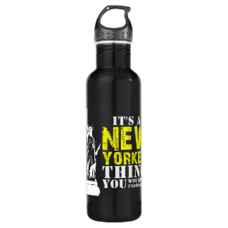 IT'S A NEW YORKER THING YOU WOULDN'T UNDERSTAND WATER BOTTLE