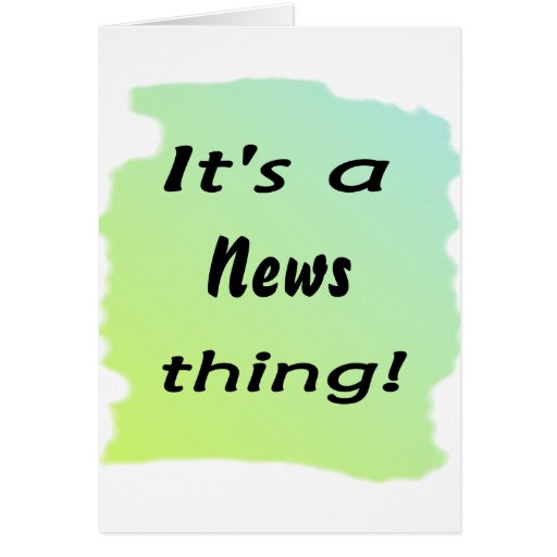 It's a news thing! greeting card