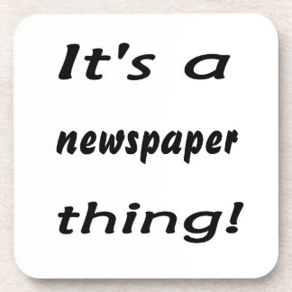 It's a newspaper thing! coaster