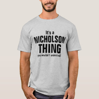 It's a Nicholson thing you wouldn't understand T-Shirt
