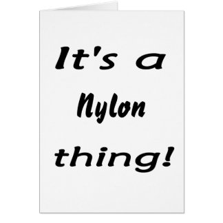 It's a nylon thing! cards
