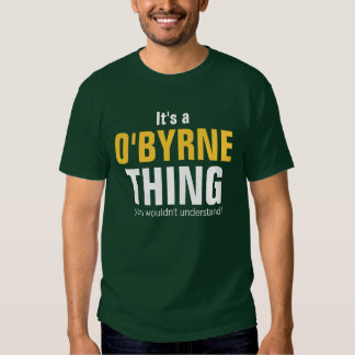 It's a O`Byrne thing you wouldn't understand T-shirt
