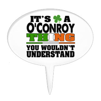 It's a O'Conroy Thing You Wouldn't Understand. Cake Topper
