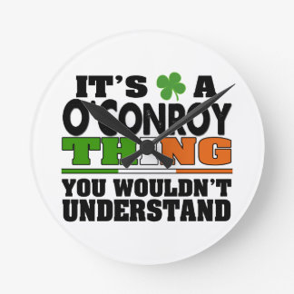 It's a O'Conroy Thing You Wouldn't Understand. Round Clock
