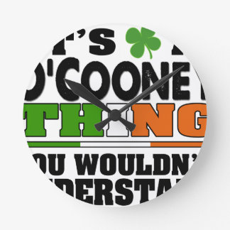 It's a O'Cooney Thing You Wouldn't Understand. Round Clock