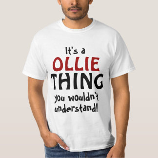 It's a Ollie thing you wouldn't understand Tee Shirt