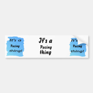 It's a pacing thing! bumper sticker