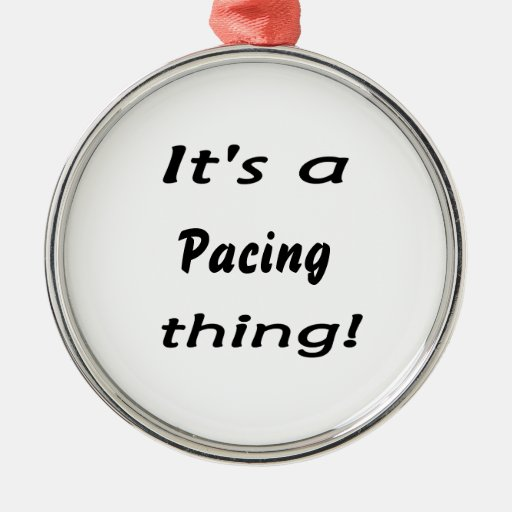 It's a pacing thing! christmas tree ornaments