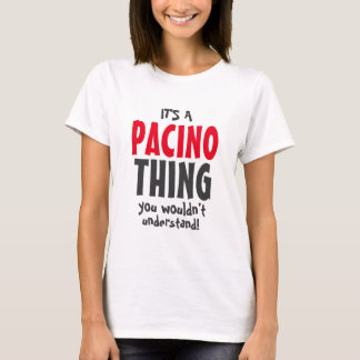 It's a Pacino thing you wouldn't understand T-Shirt