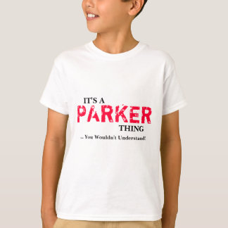 It's A PARKER Thing ...You Wouldn't Understand! T-Shirt