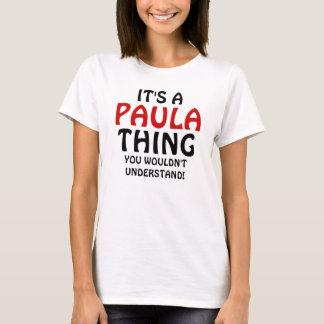It's a Paula thing you wouldn't understand! T-Shirt