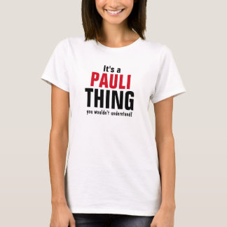 It's a Pauli thing you wouldn't understand T-Shirt