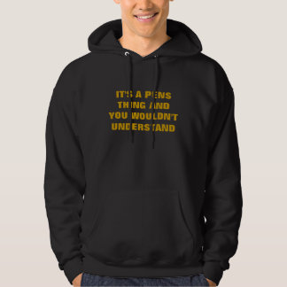 IT'S A PENS THING AND YOU WOULDN'T UNDERSTAND HOODIE