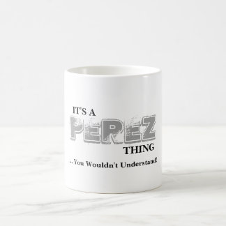 It's A PEREZ Thing ...You Wouldn't Understand! Coffee Mug