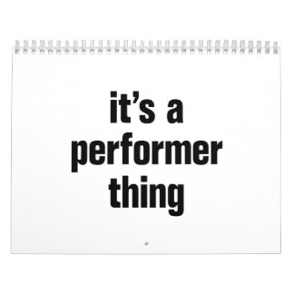 its a performer thing calendar