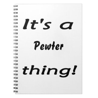 It's a pewter thing! spiral notebooks
