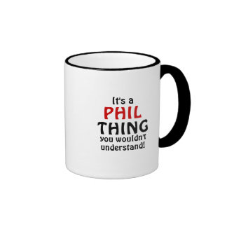 It's a Phil thing you wouldn't understand! Ringer Coffee Mug
