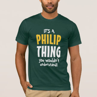 It's a Philip thing you wouldn't understand T-Shirt