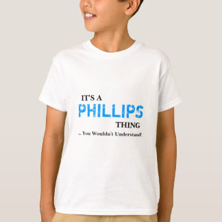 It's A PHILLIPS Thing ...You Wouldn't Understand! T-Shirt