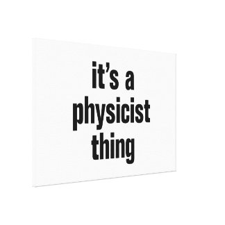 its a physicist thing canvas print