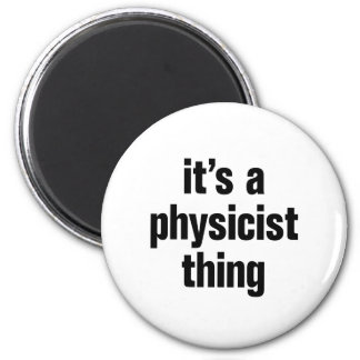 its a physicist thing 2 inch round magnet