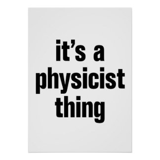 its a physicist thing poster