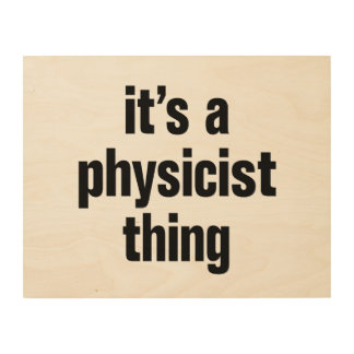 its a physicist thing wood wall art