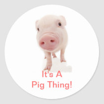 It's A Pig Thing Classic Round Sticker