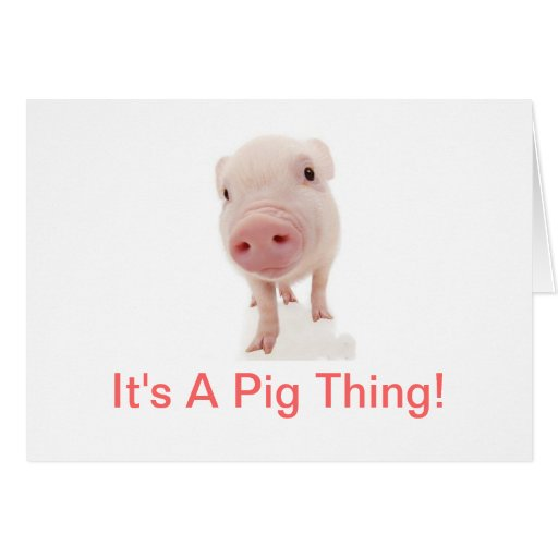 It's A Pig Thing Greeting Card