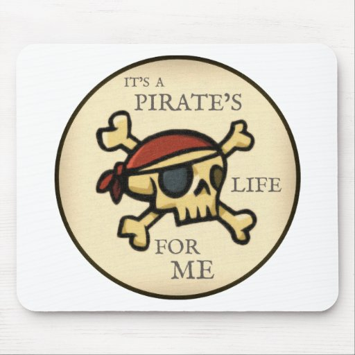It's A Pirate's Life Mouse Pad