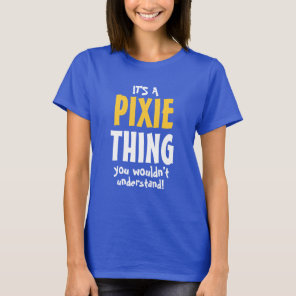 It's a Pixi thing you wouldn't understand T-Shirt