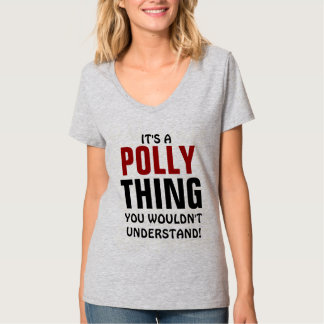 It's a Polly thing you wouldn't understand! T-Shirt