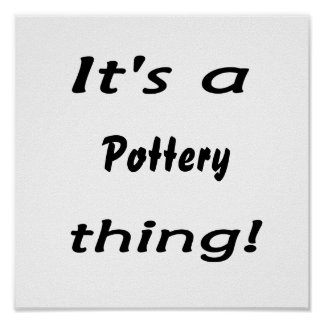 It's a pottery  thing! poster