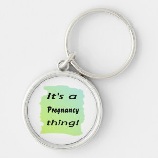 It's a pregnancy thing! keychain