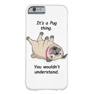 It's a Pug Thing. You Wouldn't Understand. Barely There iPhone 6 Case