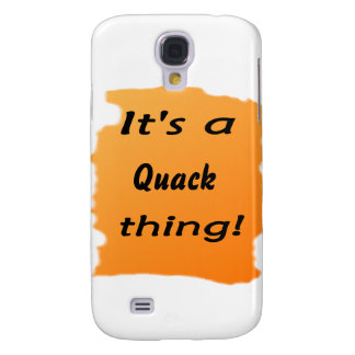 It's a quack thing! samsung galaxy s4 cover