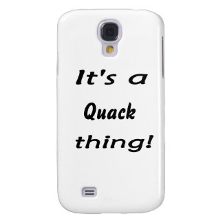 It's a quack thing! galaxy s4 case