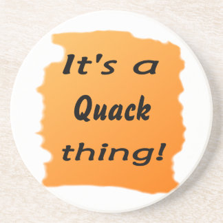 It's a quack thing! drink coaster