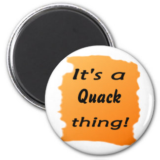 It's a quack thing! refrigerator magnets
