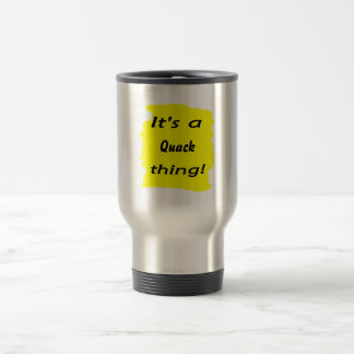 It's a quack thing! mugs