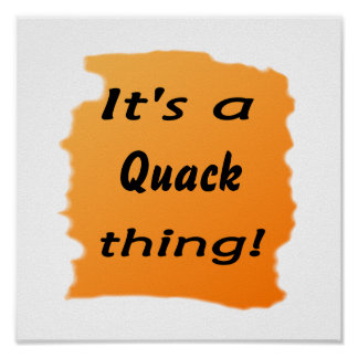 It's a quack thing! posters