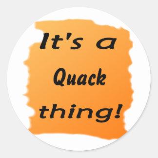 It's a quack thing! sticker