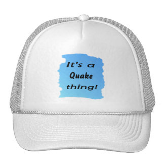 It's a quake thing! trucker hat