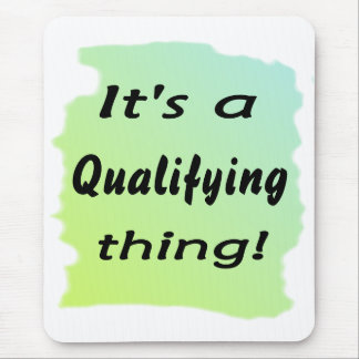 It's a qualifying thing! mousepad