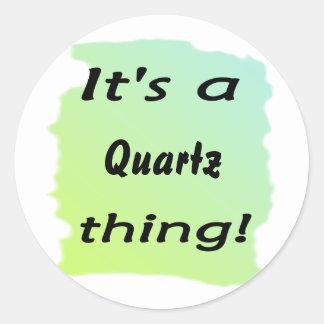 It's a quartz thing! round sticker