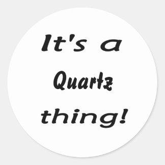 It's a quartz thing! round stickers