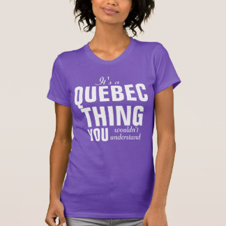 It's a Quebec thing you wouldn't understand T-Shirt